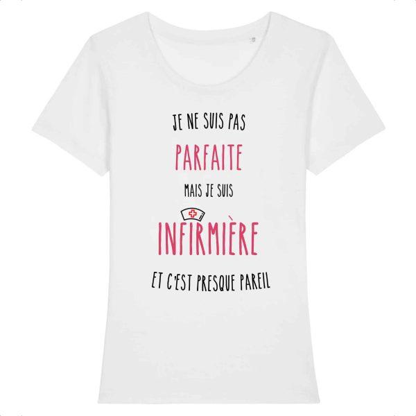 T-shirt Infirmière - Je ne suis pas parfaite mais je suis infirmière et c'est presque pareil