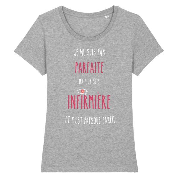 T-shirt Infirmière - Je ne suis pas parfaite mais je suis infirmière et c'est presque pareil_gris