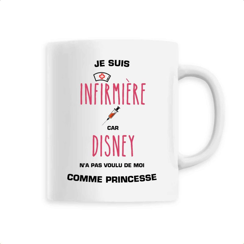 Mug infirmière - Je suis infirmière car Disney n'a pas voulu de moi comme princesse
